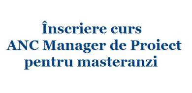 Înscriere curs ANC Manager de Proiect pentru masteranzi
