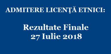 ADMITERE LICENŢĂ ETNICI: Rezultate Finale – 27 Iulie 2018