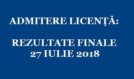 ADMITERE LICENŢĂ: REZULTATE FINALE – 27 IULIE 2018