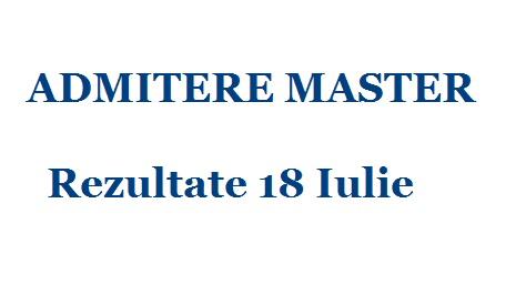 ADMITERE MASTER – Rezultate 18 Iulie