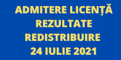 Admitere Licență – Rezultate redistribuire 24 Iulie 2021