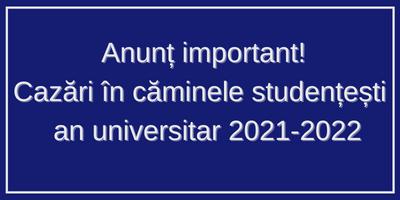Anunț important – Cazări în căminele studențești – an universitar 2021-2022