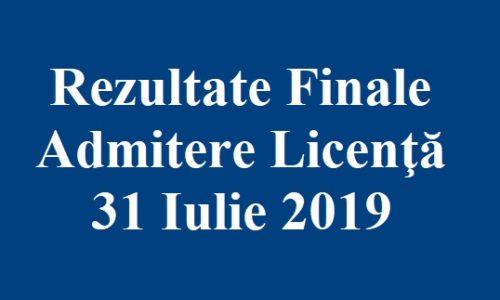 Rezultate Finale Admitere Licenţă 31 Iulie 2019