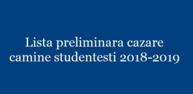 Lista preliminara cazare camine studentesti 2018-2019