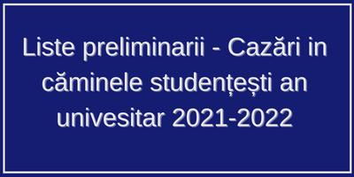Liste preliminarii – Cazări in căminele studențești an univesitar 2021-2022