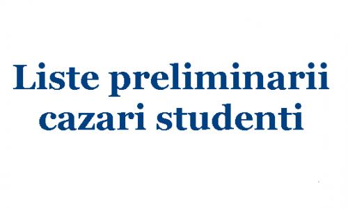 Liste preliminare – cazare în căminele studențești