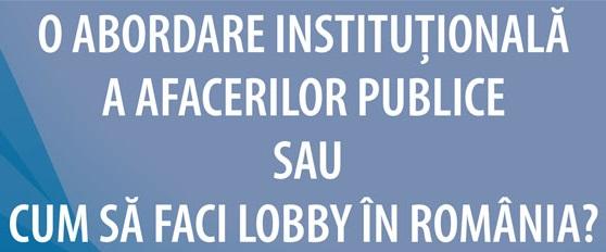"""Invitație Dezbatere: """"Cum să faci lobby în România?"""""""
