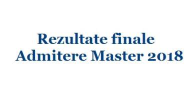 Rezultate finale Admitere Master 2018