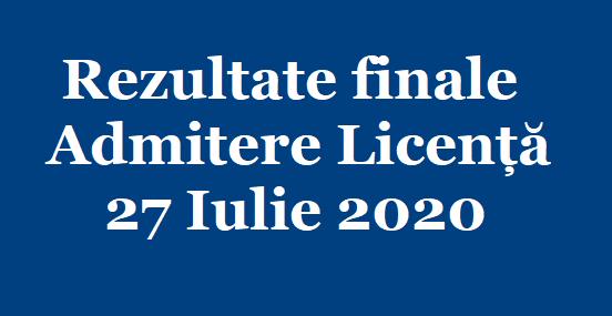 Rezultate finale admitere licență 27 Iulie 2020