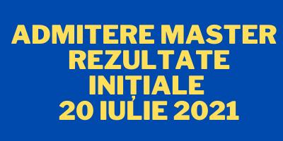 Admitere Master – Rezultate inițiale 20 Iulie 2021