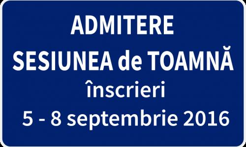 ADMITERE SESIUNEA DE TOAMNĂ 2016