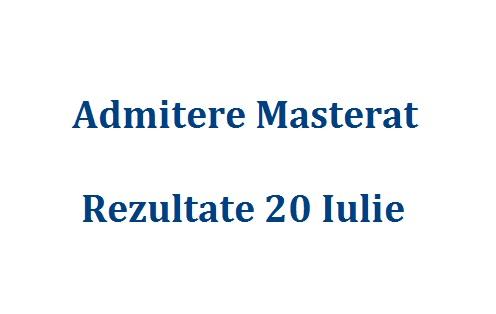 Rezultate Admitere Masterat 20 Iulie