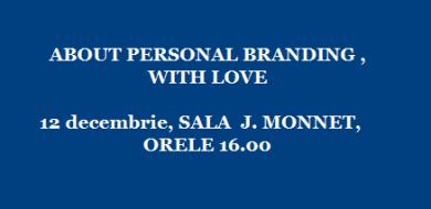 "12 dec – Orientare profesională: ""ABOUT PERSONAL BRANDING , WITH LOVE"""