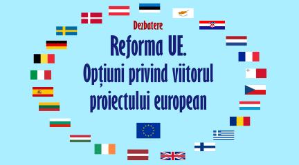 27 Oct – Reforma UE. Opţiuni privind viitorul proiectului european