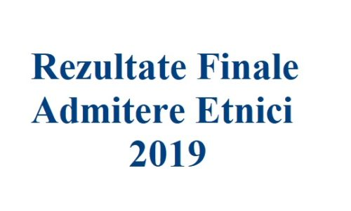 Rezultate Finale Admitere Etnici 2019