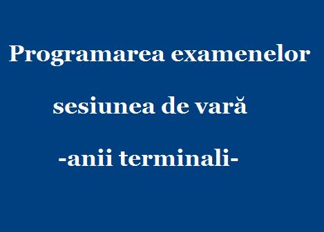 Programarea examenelor pentru studenţii din anii terminali în sesiunea de vară 29 Mai-11 Iunie