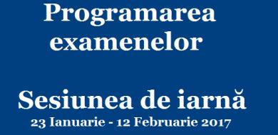 PROGRAMAREA EXAMENELOR RESTANTE în sesiunea de iarnă februarie 2017