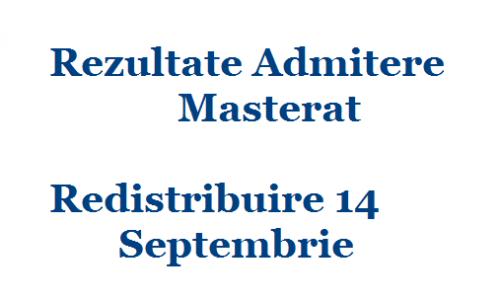 Rezultate Admitere Masterat – Redistribuire 14 Septembrie 2017
