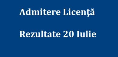 Rezultate Admitere Licenta 20 Iulie